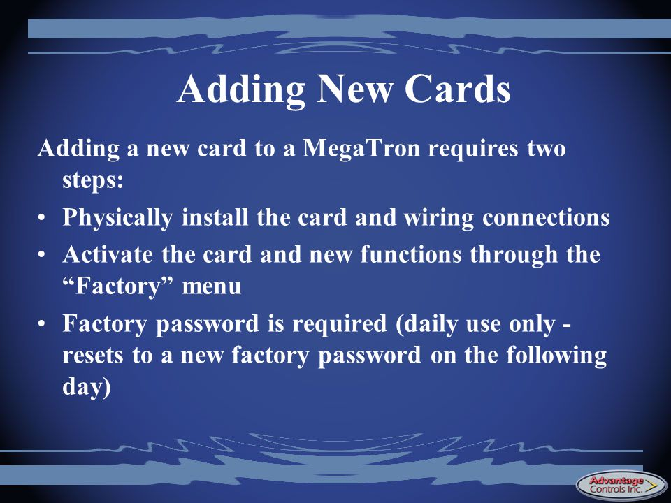 Adding New Cards Adding a new card to a MegaTron requires two steps: