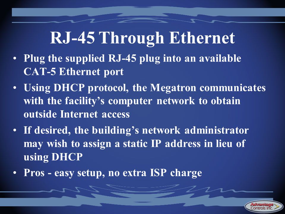 RJ-45 Through Ethernet Plug the supplied RJ-45 plug into an available CAT-5 Ethernet port.