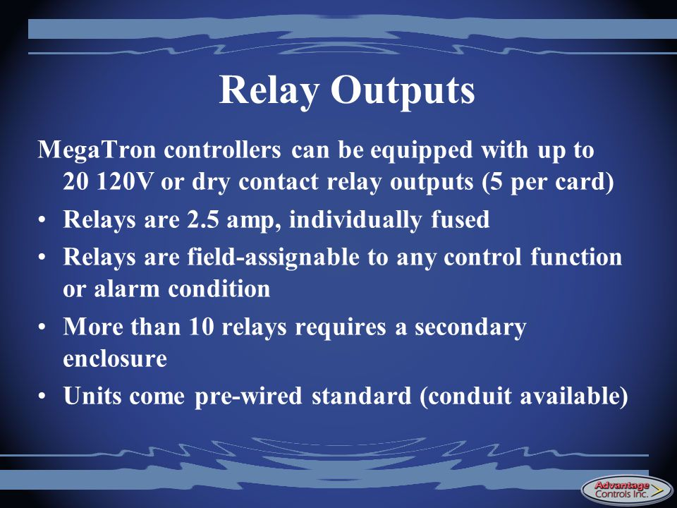 Relay Outputs MegaTron controllers can be equipped with up to 20 120V or dry contact relay outputs (5 per card)