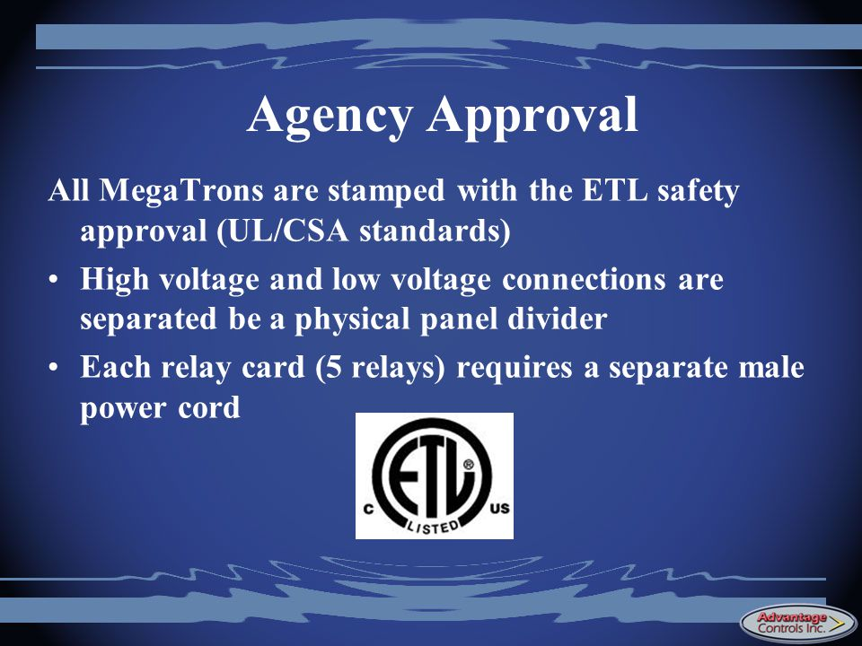 Agency Approval All MegaTrons are stamped with the ETL safety approval (UL/CSA standards)