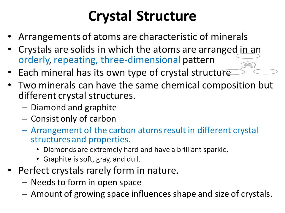 Crystal Structure Arrangements of atoms are characteristic of minerals
