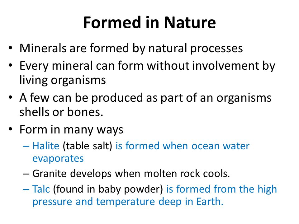 Formed in Nature Minerals are formed by natural processes
