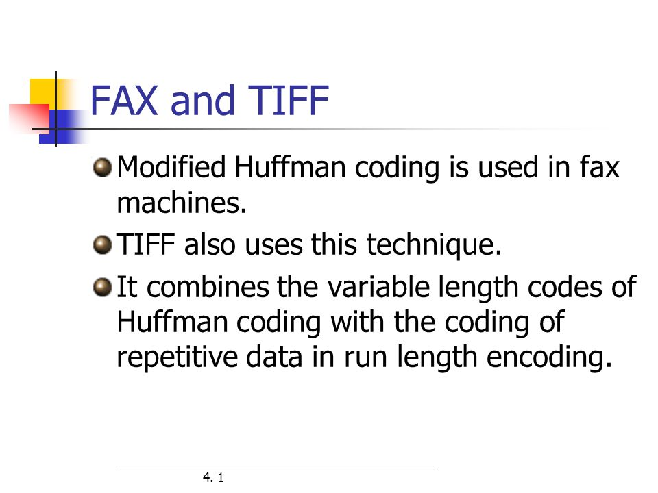 FAX and TIFF Modified Huffman coding is used in fax machines.