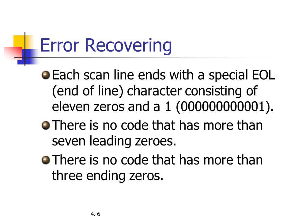 Error Recovering Each scan line ends with a special EOL (end of line) character consisting of eleven zeros and a 1 (000000000001).