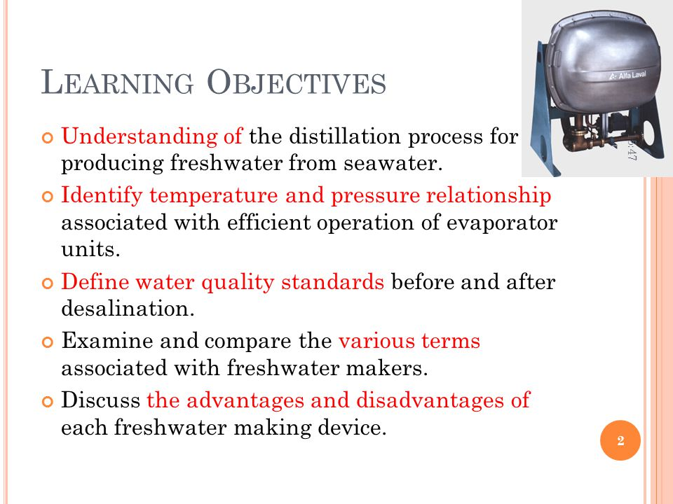 Learning Objectives 20:14. Understanding of the distillation process for producing freshwater from seawater.