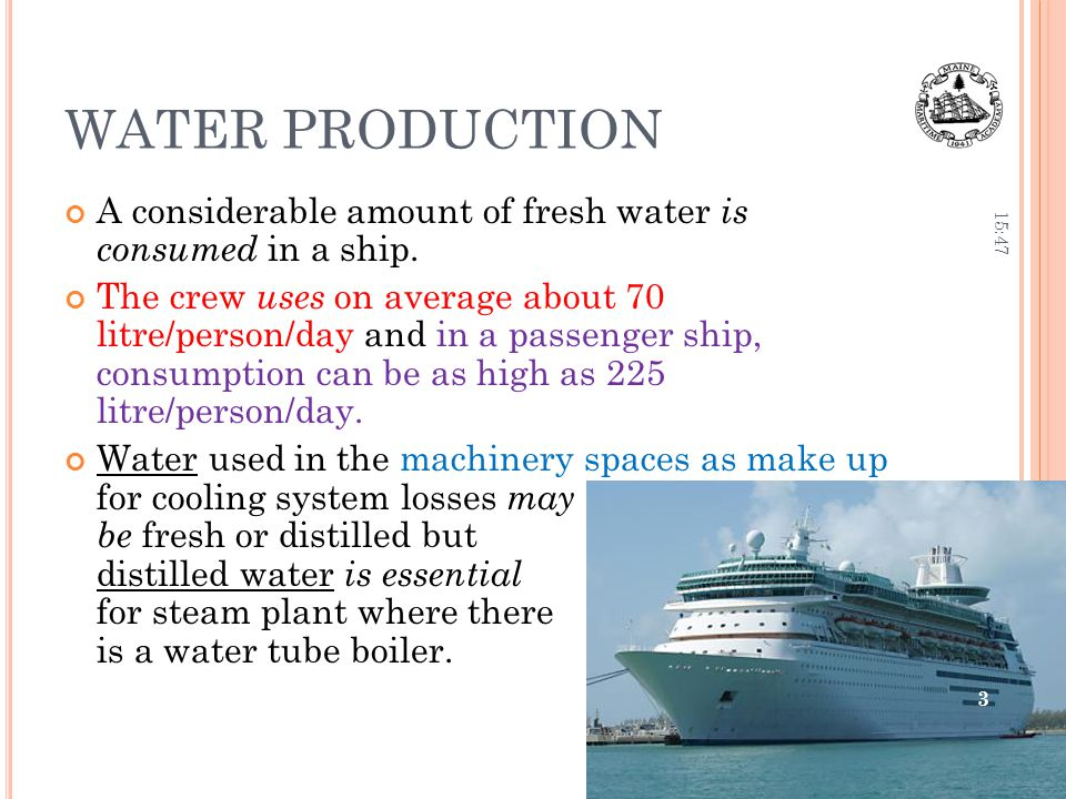 WATER PRODUCTION 20:14. A considerable amount of fresh water is consumed in a ship.
