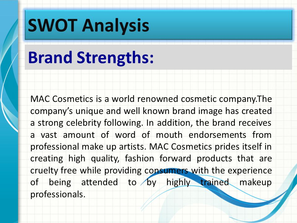 swot analysis mac cosmetics Benefit cosmetics swot analysis oct 11, 2013 benefit cosmetic has it's act together when it comes to content in frank marquardt's digital strategy class, we were tasked with performing a content.