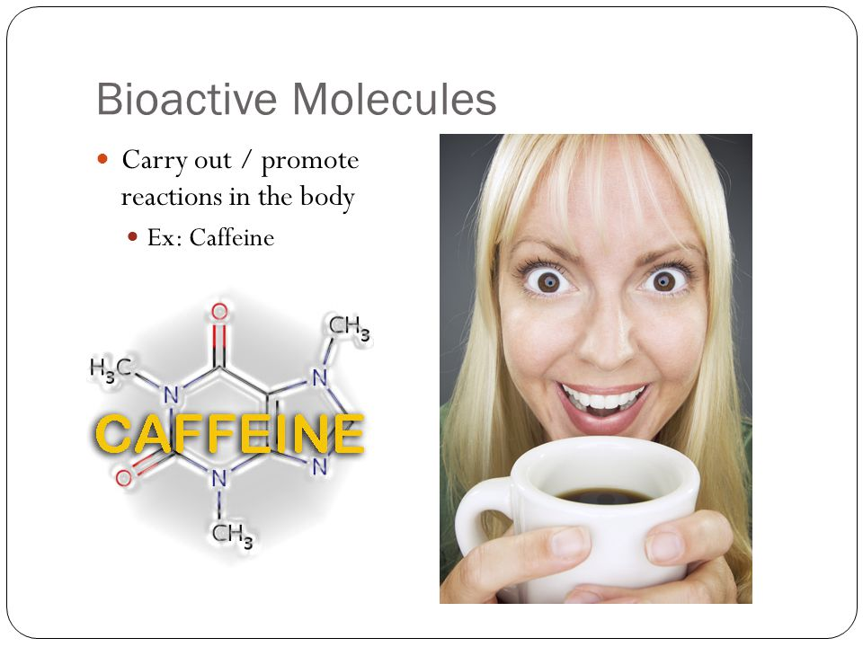 Bioactive Molecules Carry out / promote reactions in the body
