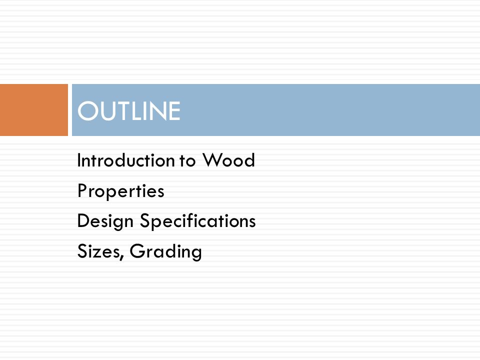 OUTLINE Introduction to Wood Properties Design Specifications