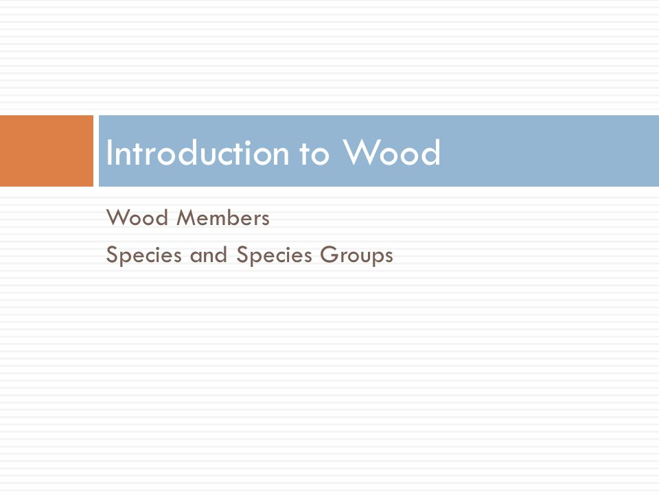 Introduction to Wood Wood Members Species and Species Groups