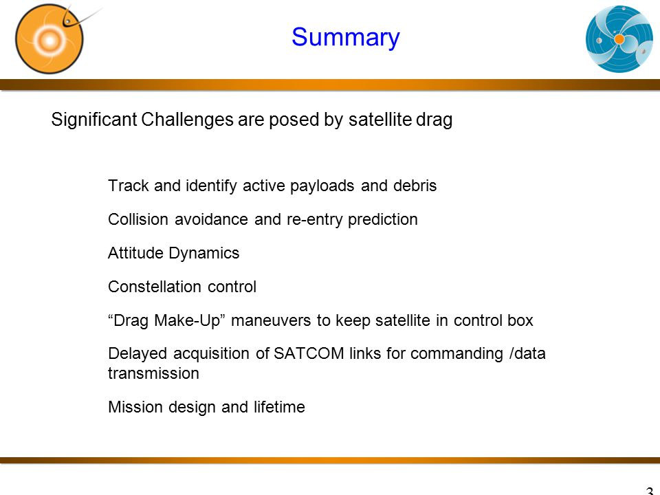 Summary Significant Challenges are posed by satellite drag