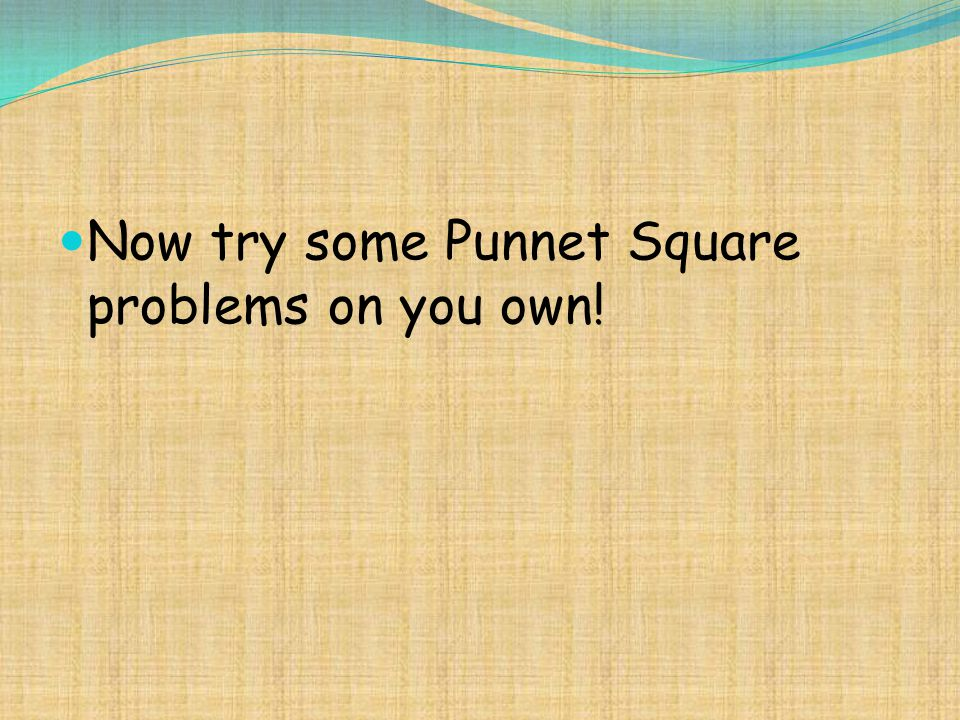Now try some Punnet Square problems on you own!