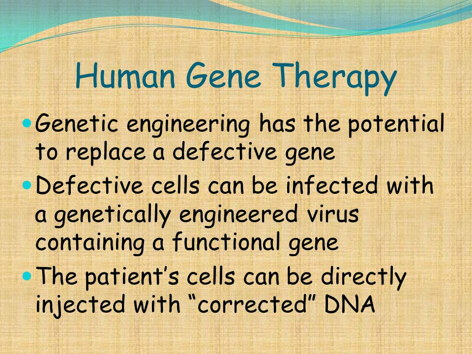 Human Gene Therapy Genetic engineering has the potential to replace a defective gene.