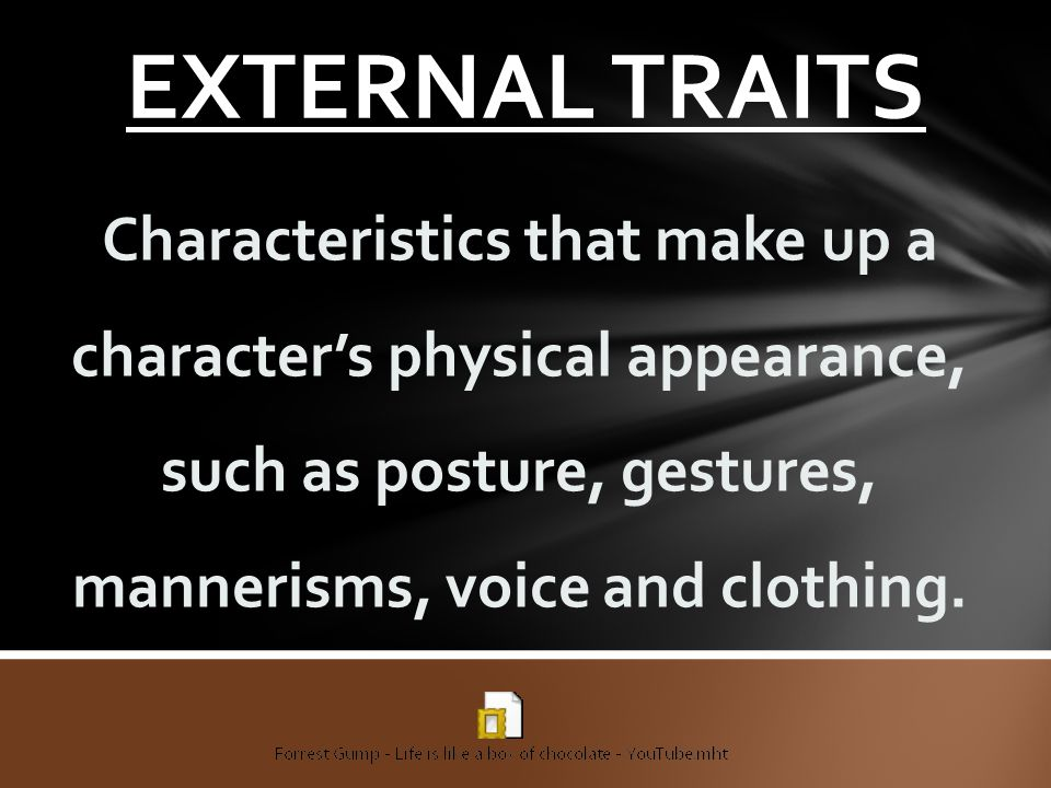 EXTERNAL TRAITS Characteristics that make up a character's physical appearance, such as posture, gestures, mannerisms, voice and clothing.