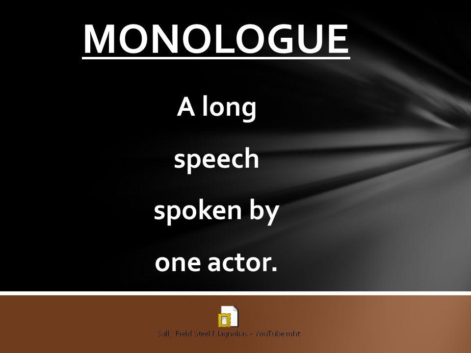 A long speech spoken by one actor.