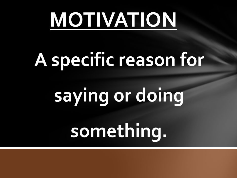 A specific reason for saying or doing something.