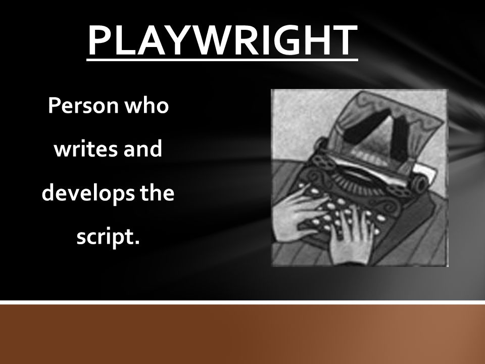 Person who writes and develops the script.