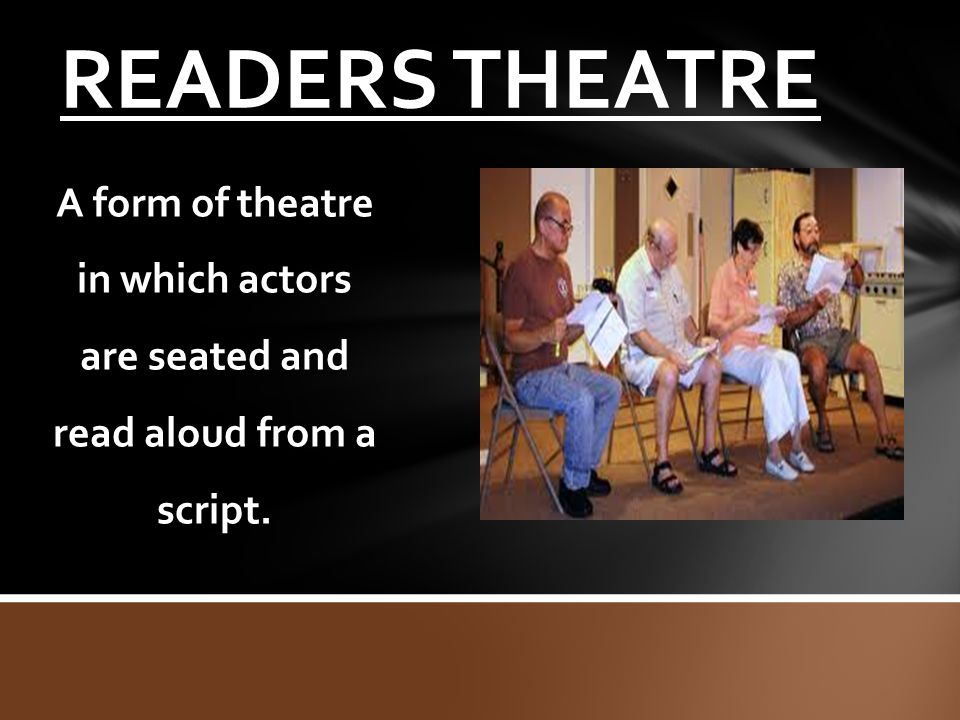 READERS THEATRE A form of theatre in which actors are seated and read aloud from a script.
