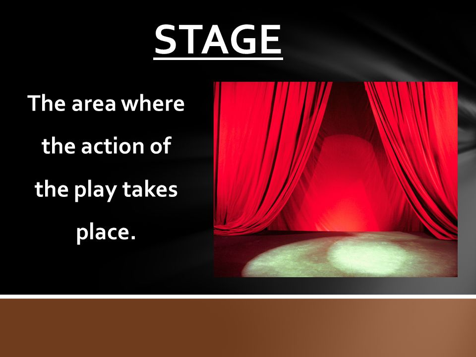 The area where the action of the play takes place.