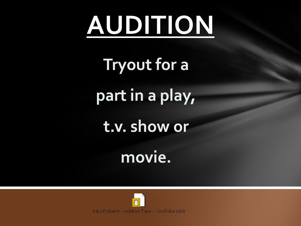 Tryout for a part in a play, t.v. show or movie.