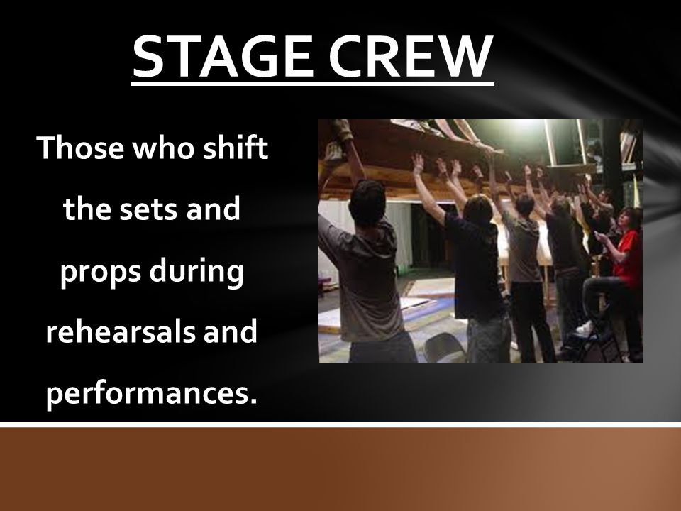 Those who shift the sets and props during rehearsals and performances.
