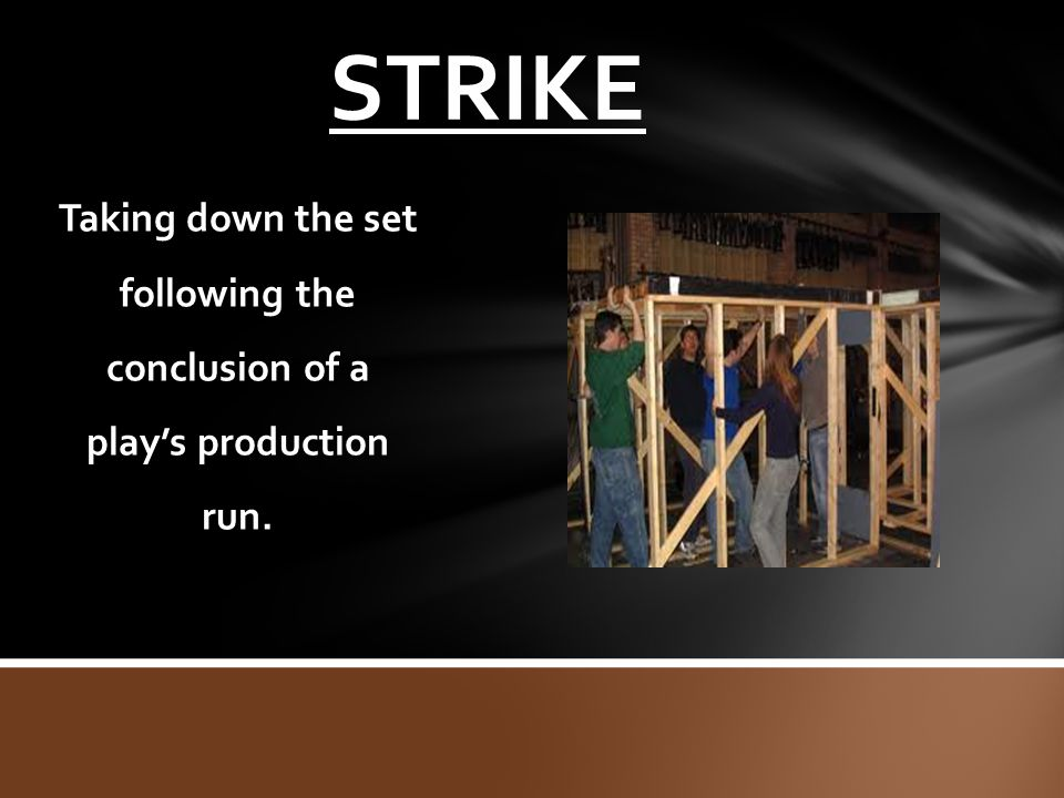 STRIKE Taking down the set following the conclusion of a play's production run.