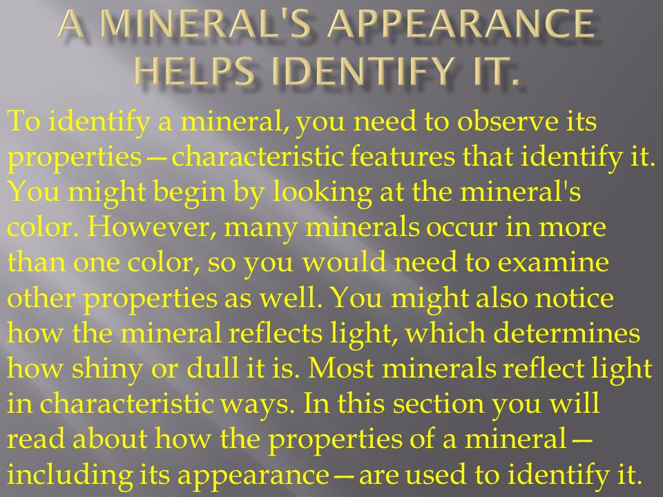 A mineral s appearance helps identify it.