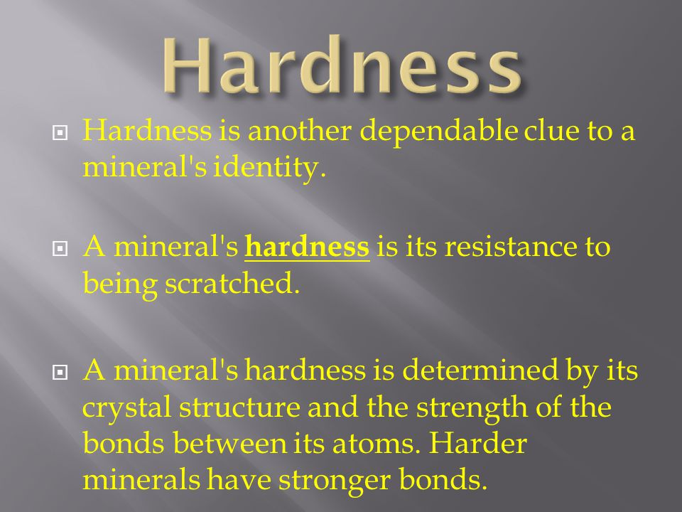 Hardness Hardness is another dependable clue to a mineral s identity.
