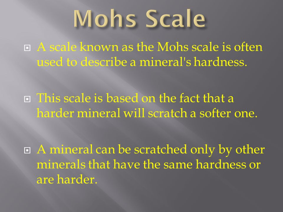 Mohs Scale A scale known as the Mohs scale is often used to describe a mineral s hardness.