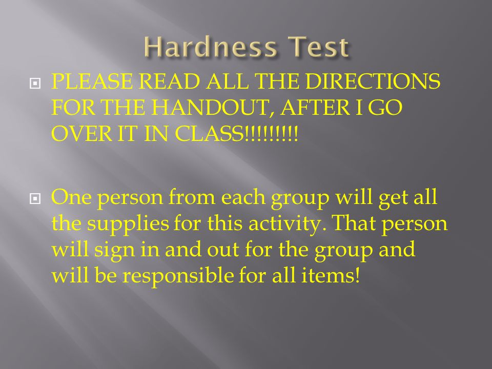 Hardness Test PLEASE READ ALL THE DIRECTIONS FOR THE HANDOUT, AFTER I GO OVER IT IN CLASS!!!!!!!!!