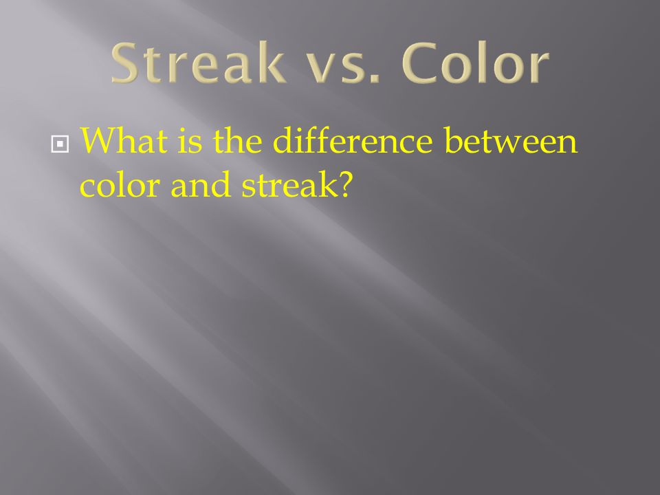 Streak vs. Color What is the difference between color and streak