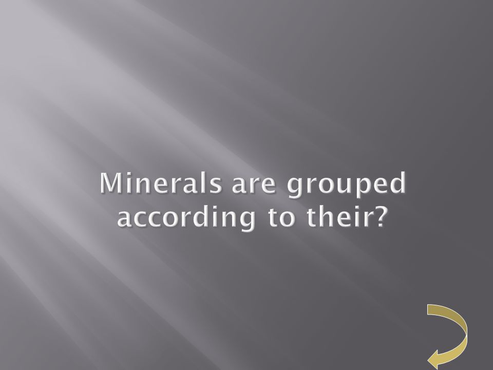 Minerals are grouped according to their
