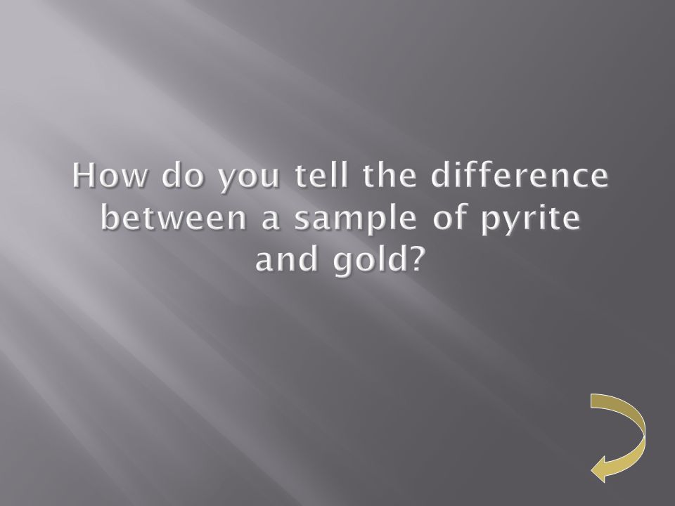 How do you tell the difference between a sample of pyrite and gold