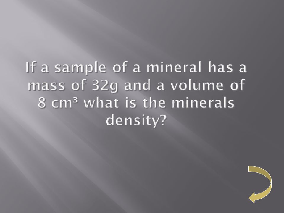 If a sample of a mineral has a mass of 32g and a volume of 8 cm³ what is the minerals density