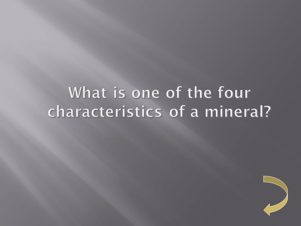 What is one of the four characteristics of a mineral