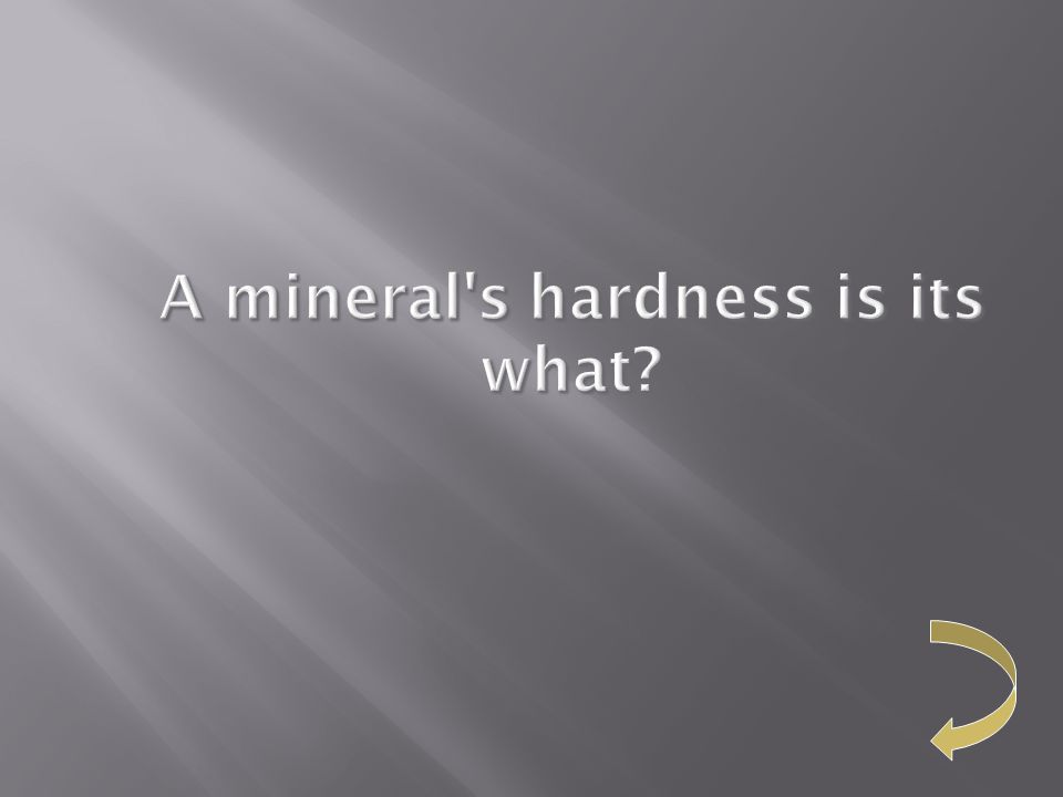 A mineral s hardness is its what