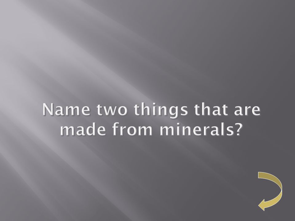 Name two things that are made from minerals