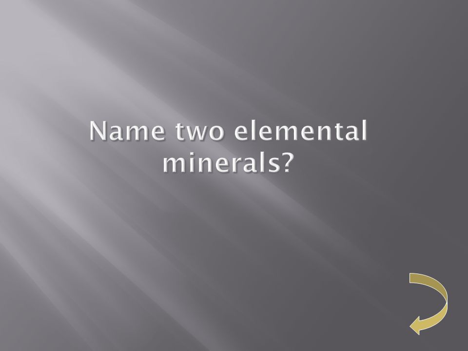 Name two elemental minerals