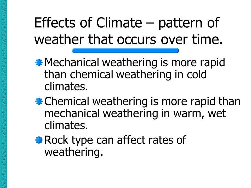 Effects of Climate – pattern of weather that occurs over time.