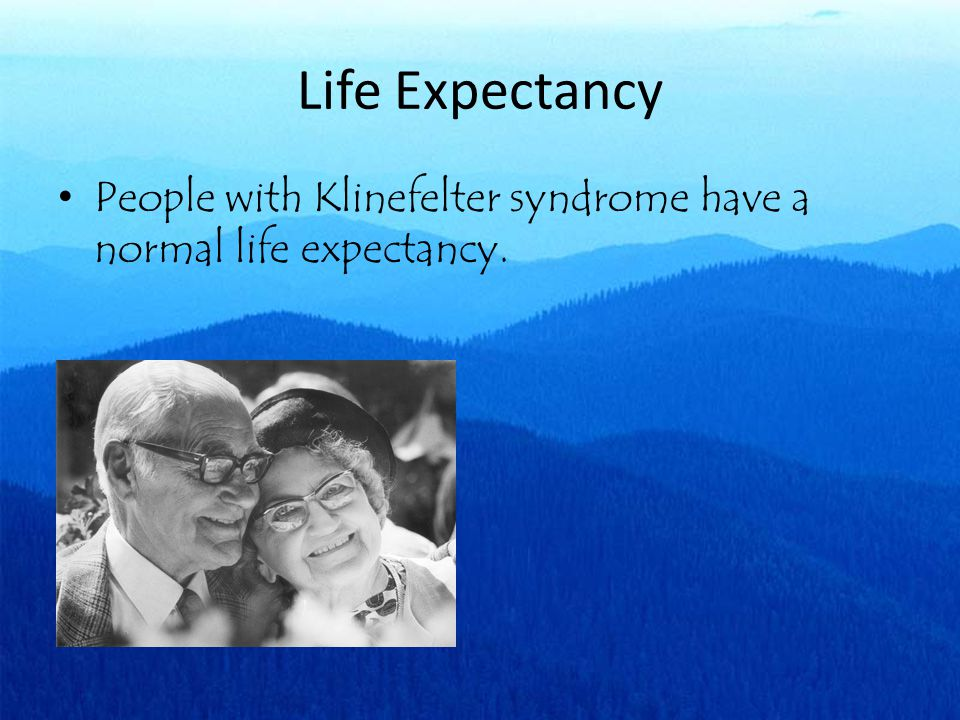 Life Expectancy People with Klinefelter syndrome have a normal life expectancy.