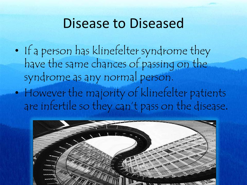 Disease to Diseased If a person has klinefelter syndrome they have the same chances of passing on the syndrome as any normal person.