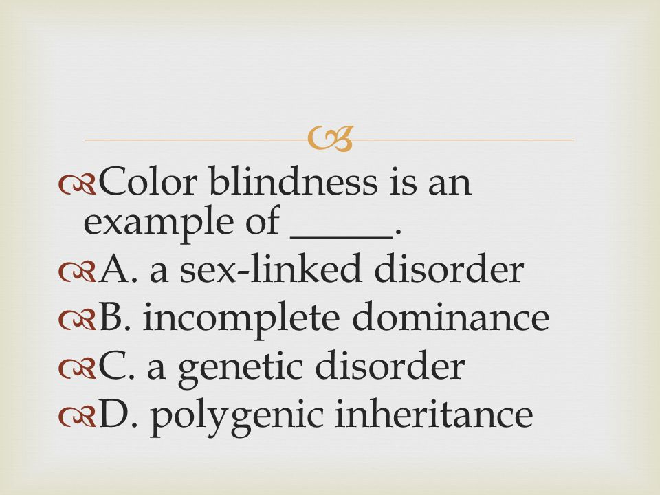 Color blindness is an example of _____.