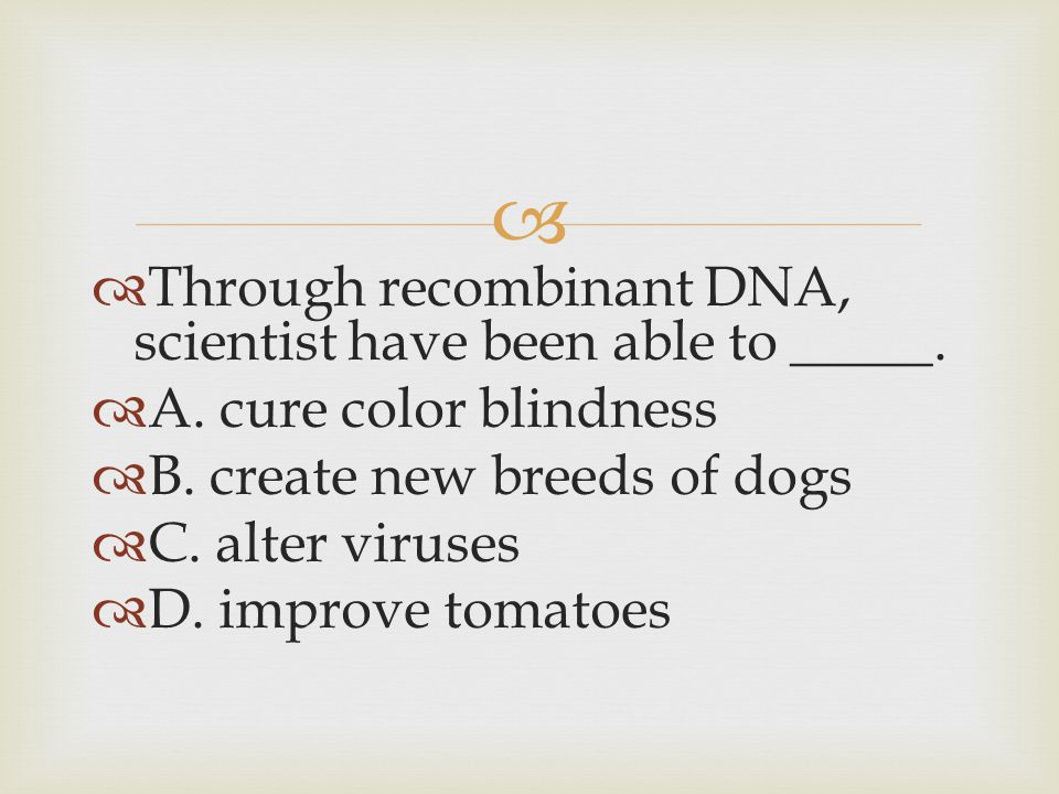 Through recombinant DNA, scientist have been able to _____.