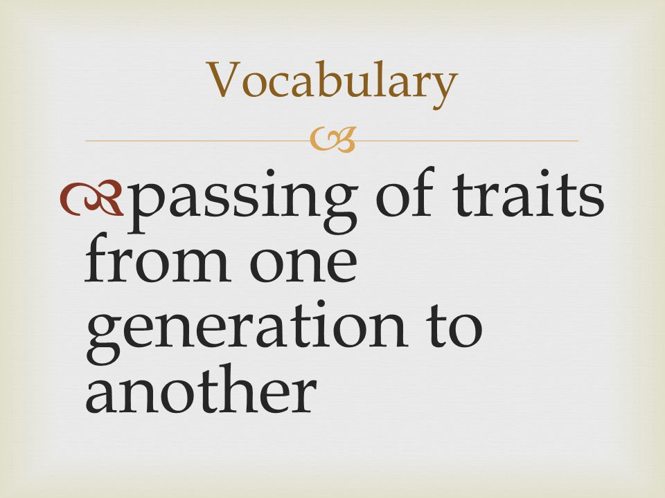 passing of traits from one generation to another