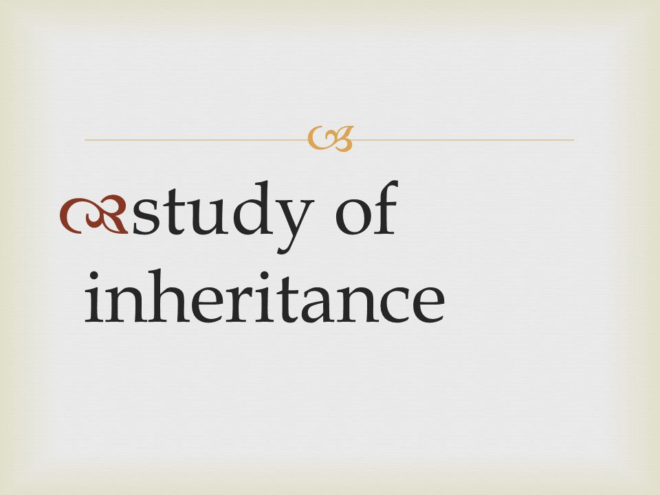 study of inheritance