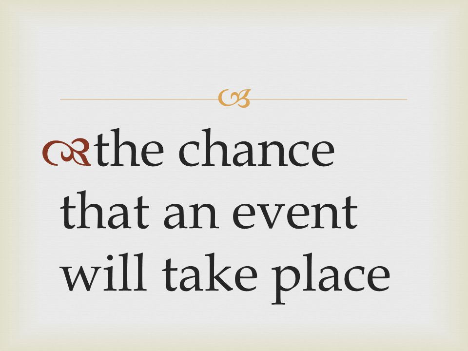 the chance that an event will take place