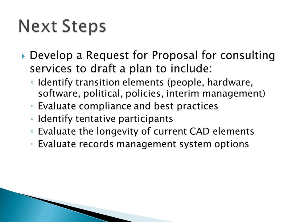 Next Steps Develop a Request for Proposal for consulting services to draft a plan to include: