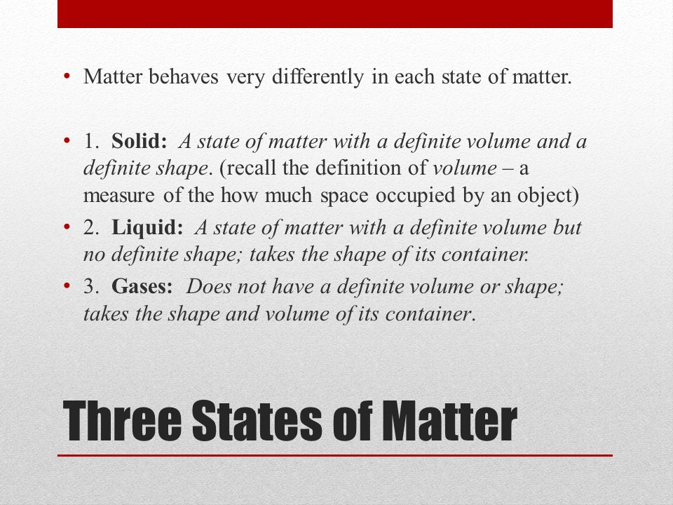 Matter behaves very differently in each state of matter.