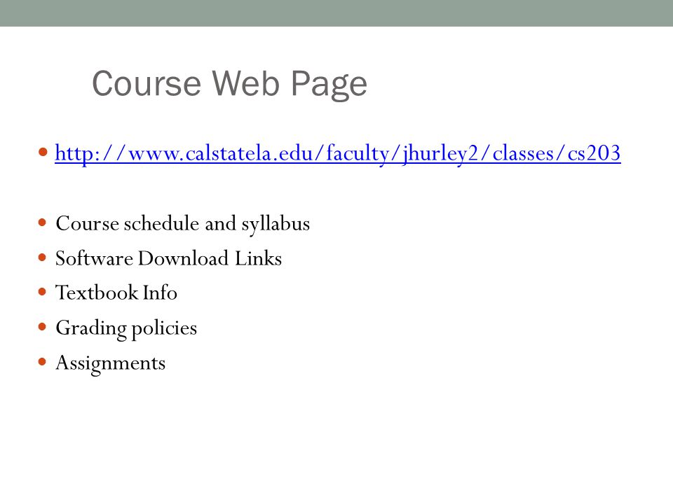 Course Web Page http://www.calstatela.edu/faculty/jhurley2/classes/cs203. Course schedule and syllabus.