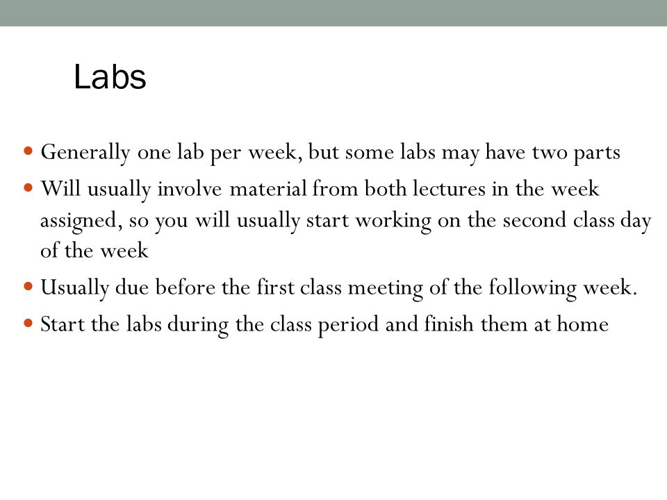 Labs Generally one lab per week, but some labs may have two parts